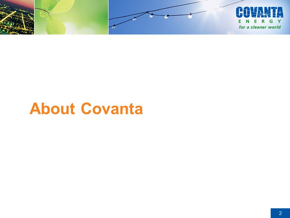 3 Covanta Overview Covanta is the world's largest Energy-from-Waste company –Operate in 8 countries and 15 states throughout the U.S.