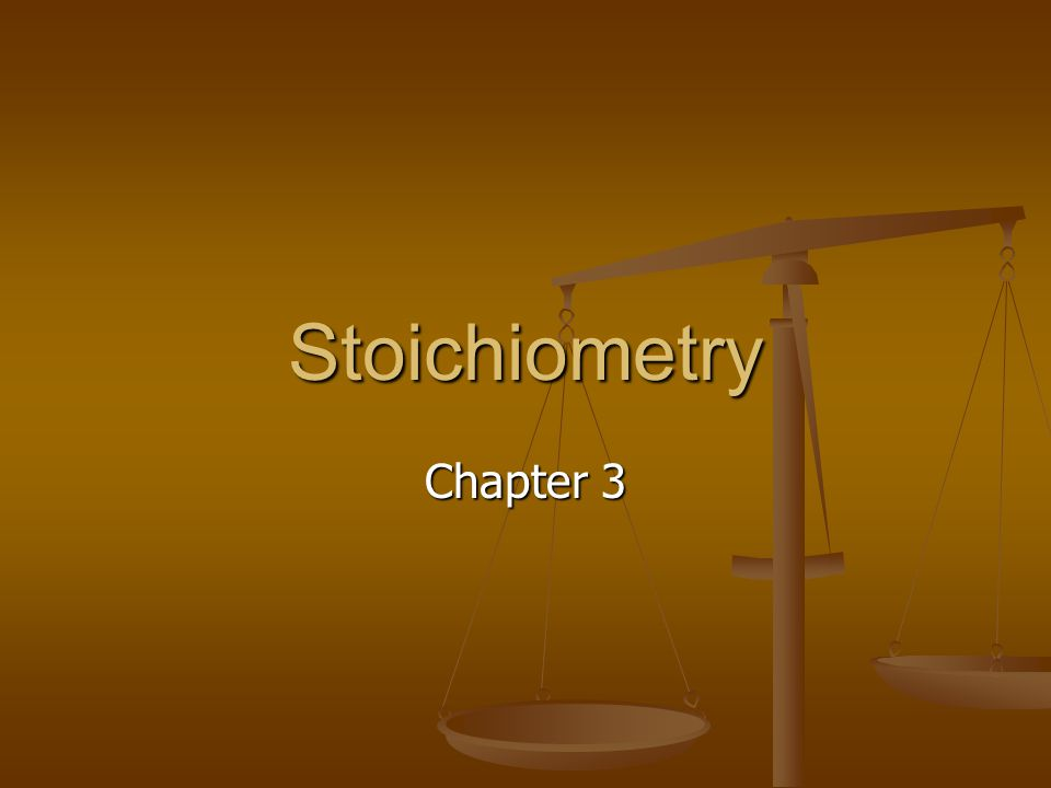 Stoichiometry Chapter 3