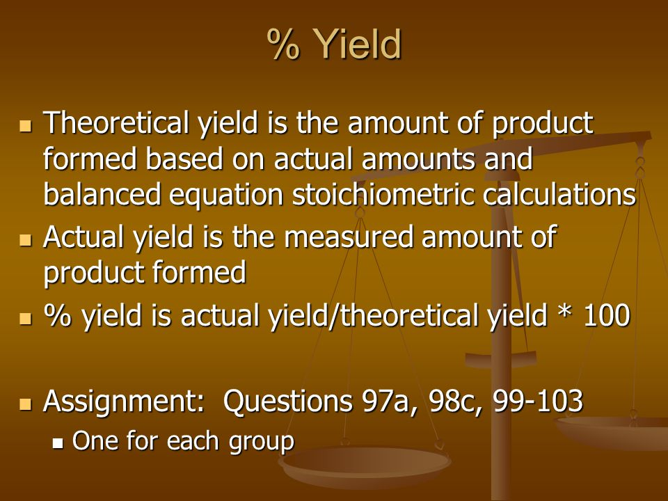 % Yield Theoretical yield is the amount of product formed based on actual amounts and balanced equation stoichiometric calculations Theoretical yield
