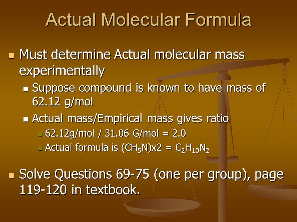 Actual Molecular Formula Must determine Actual molecular mass experimentally Must determine Actual molecular mass experimentally Suppose compound is k