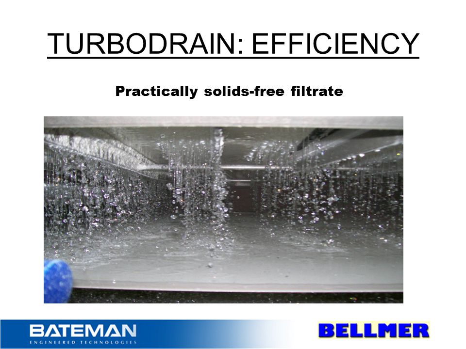 TURBODRAIN: EFFICIENCY Practically solids-free filtrate