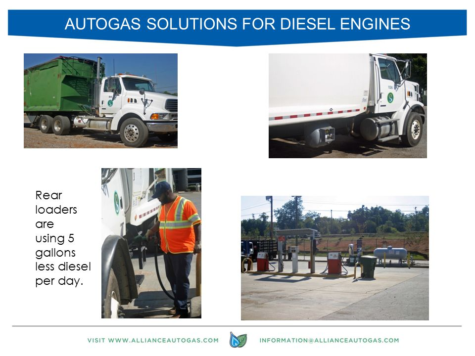 AUTOGAS SOLUTIONS FOR DIESEL ENGINES 13 Rear loaders are using 5 gallons less diesel per day.