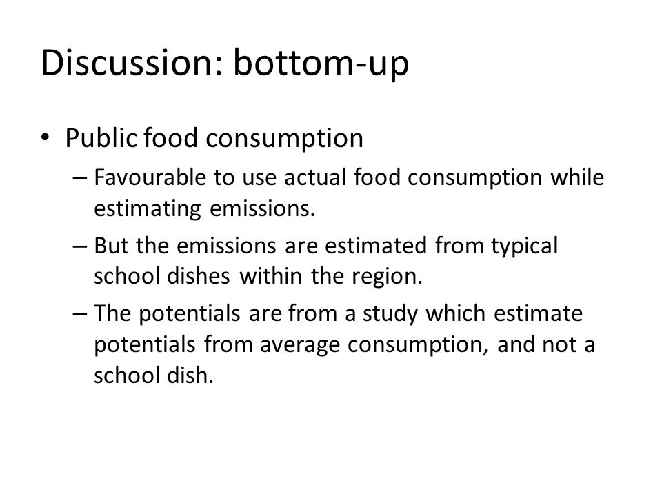 Discussion: bottom-up Public food consumption – Favourable to use actual food consumption while estimating emissions. – But the emissions are estimate