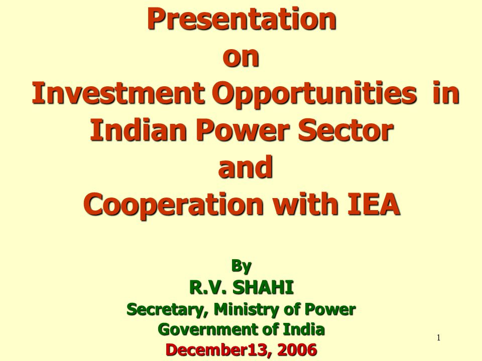 1 Presentation on Investment Opportunities in Indian Power Sector and Cooperation with IEA By R.V.