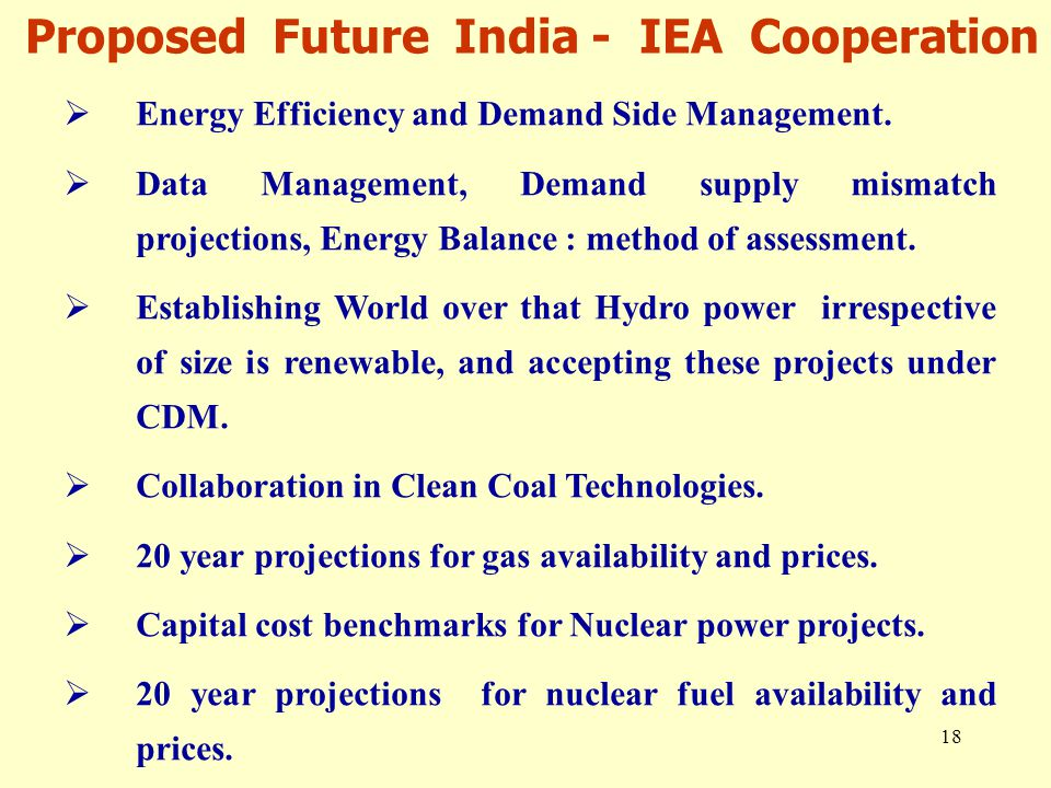 18 Proposed Future India - IEA Cooperation  Energy Efficiency and Demand Side Management.