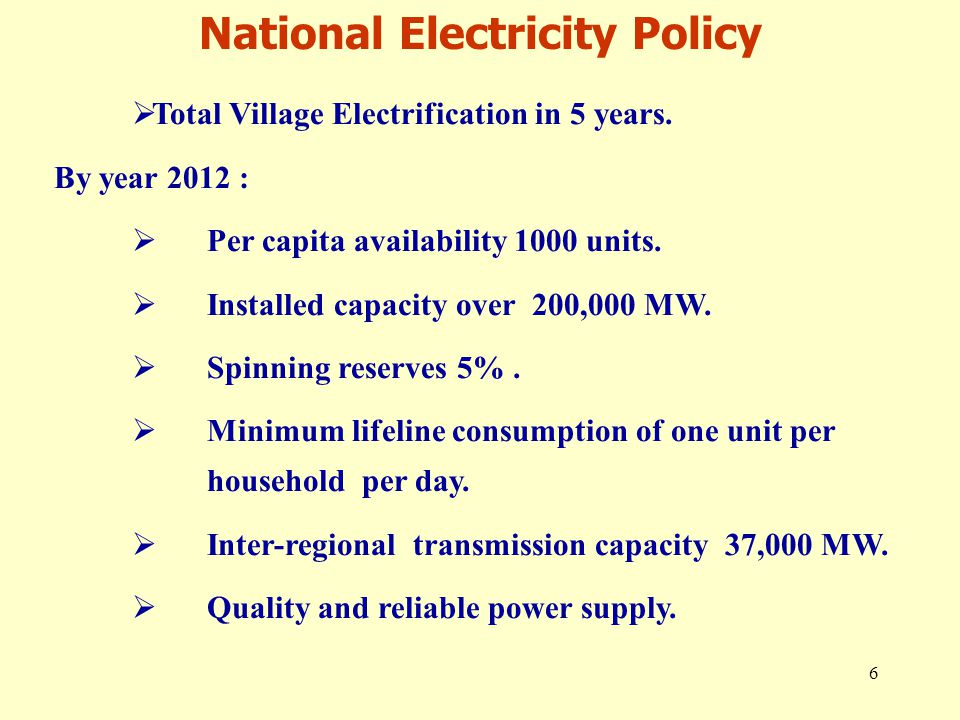 6  Total Village Electrification in 5 years. By year 2012 :  Per capita availability 1000 units.