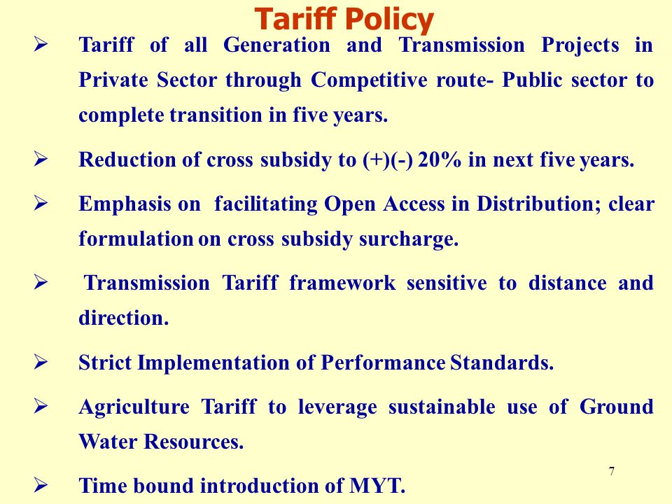 7 Tariff Policy  Tariff of all Generation and Transmission Projects in Private Sector through Competitive route- Public sector to complete transition in five years.