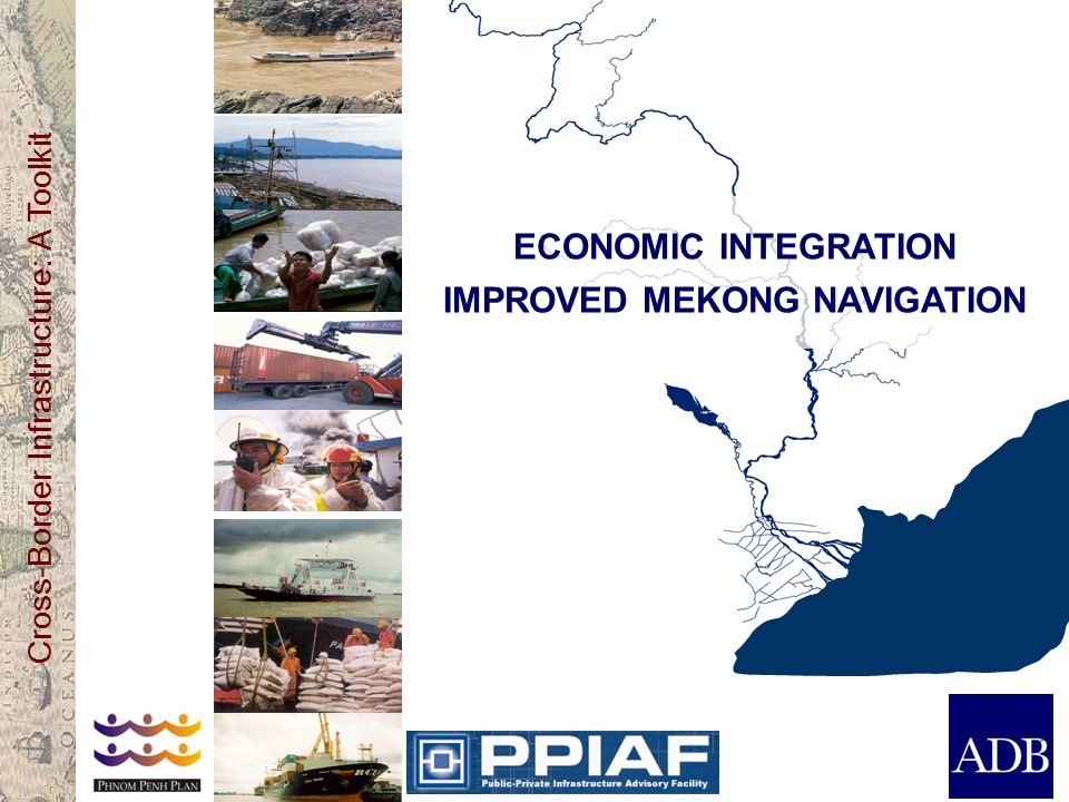 Cross-Border Infrastructure: A Toolkit ECONOMIC INTEGRATION IMPROVED MEKONG NAVIGATION