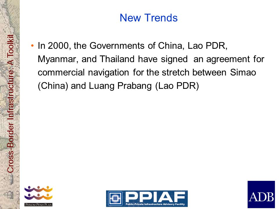 Cross-Border Infrastructure: A Toolkit New Trends In 2000, the Governments of China, Lao PDR, Myanmar, and Thailand have signed an agreement for commercial navigation for the stretch between Simao (China) and Luang Prabang (Lao PDR)