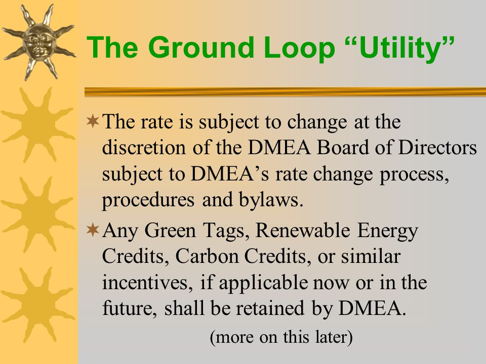 The Ground Loop Utility  The rate is subject to change at the discretion of the DMEA Board of Directors subject to DMEA's rate change process, procedures and bylaws.