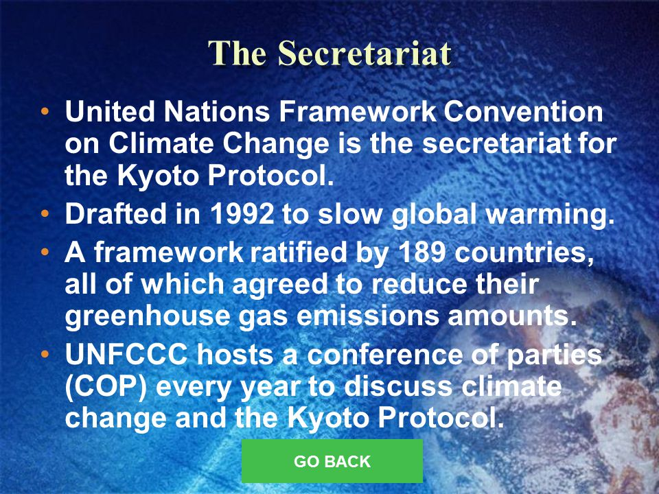 The Secretariat United Nations Framework Convention on Climate Change is the secretariat for the Kyoto Protocol.