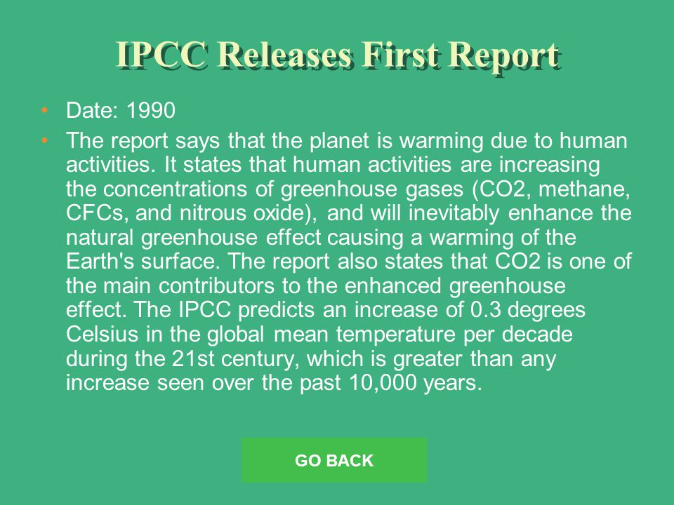 IPCC Releases First Report Date: 1990 The report says that the planet is warming due to human activities.