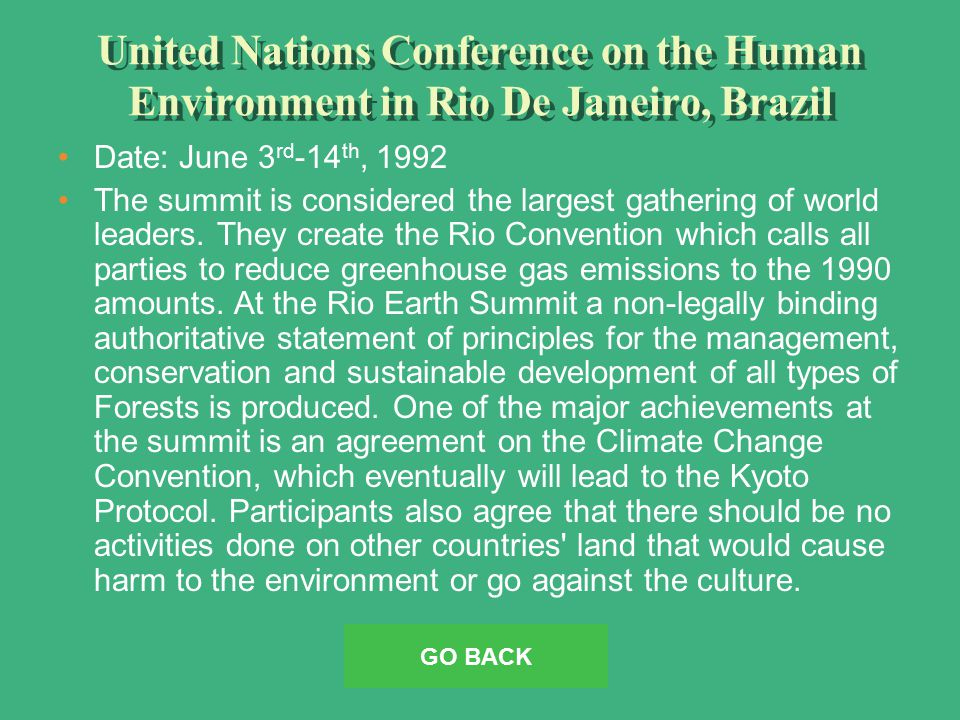 United Nations Conference on the Human Environment in Rio De Janeiro, Brazil Date: June 3 rd -14 th, 1992 The summit is considered the largest gathering of world leaders.