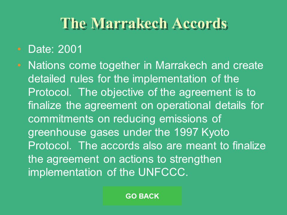 The Marrakech Accords Date: 2001 Nations come together in Marrakech and create detailed rules for the implementation of the Protocol.