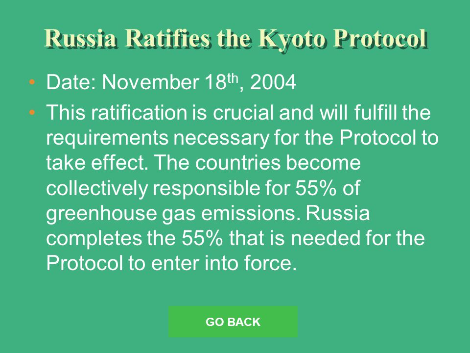 Russia Ratifies the Kyoto Protocol Date: November 18 th, 2004 This ratification is crucial and will fulfill the requirements necessary for the Protocol to take effect.
