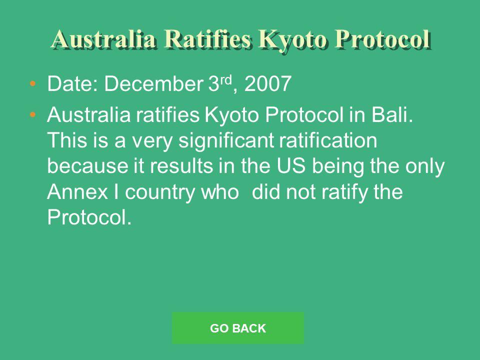 Australia Ratifies Kyoto Protocol Date: December 3 rd, 2007 Australia ratifies Kyoto Protocol in Bali.