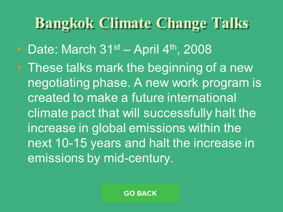 Bangkok Climate Change Talks Date: March 31 st – April 4 th, 2008 These talks mark the beginning of a new negotiating phase.