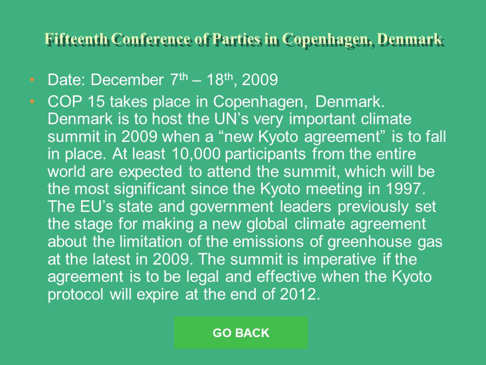Fifteenth Conference of Parties in Copenhagen, Denmark Date: December 7 th – 18 th, 2009 COP 15 takes place in Copenhagen, Denmark.