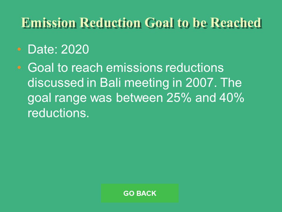 Emission Reduction Goal to be Reached Date: 2020 Goal to reach emissions reductions discussed in Bali meeting in 2007.