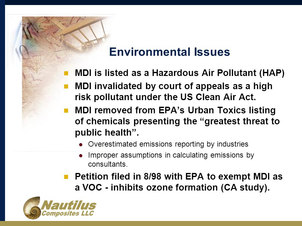 Environmental Issues MDI is listed as a Hazardous Air Pollutant (HAP) MDI invalidated by court of appeals as a high risk pollutant under the US Clean Air Act.