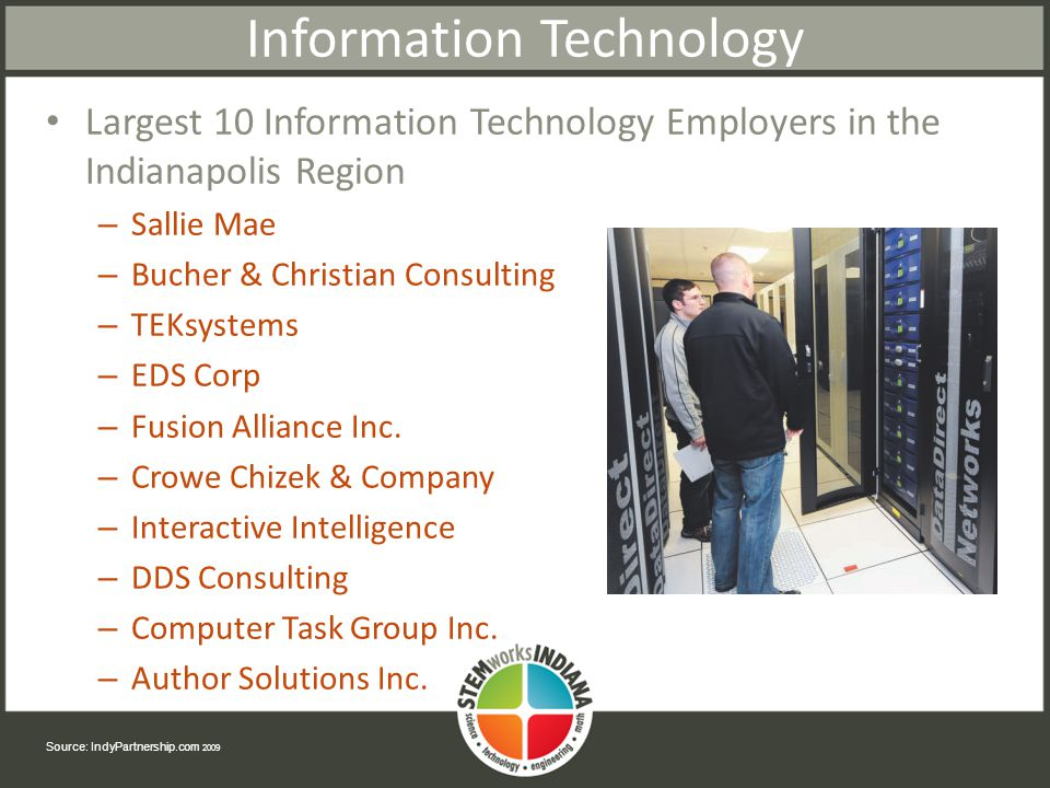 Information Technology Largest 10 Information Technology Employers in the Indianapolis Region – Sallie Mae – Bucher & Christian Consulting – TEKsystems – EDS Corp – Fusion Alliance Inc.