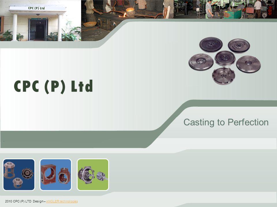 ` Casting to Perfection 2010 CPC (P) LTD Design – ANGLER technologiesANGLER technologies