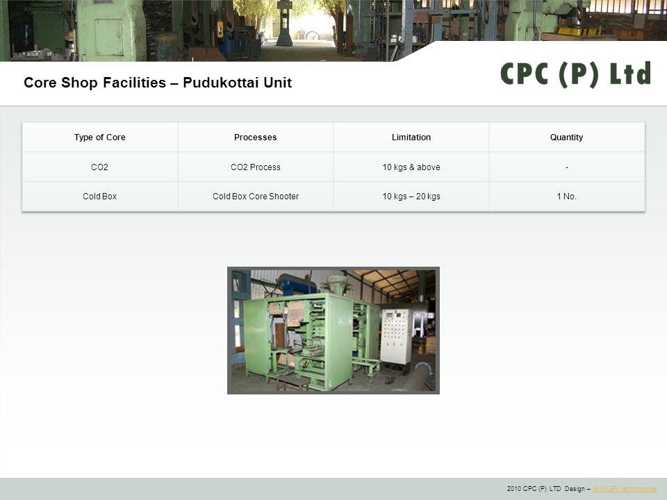 2010 CPC (P) LTD Design – ANGLER technologiesANGLER technologies Core Shop Facilities – Pudukottai Unit