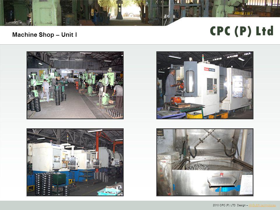 2010 CPC (P) LTD Design – ANGLER technologiesANGLER technologies Machine Shop – Unit I