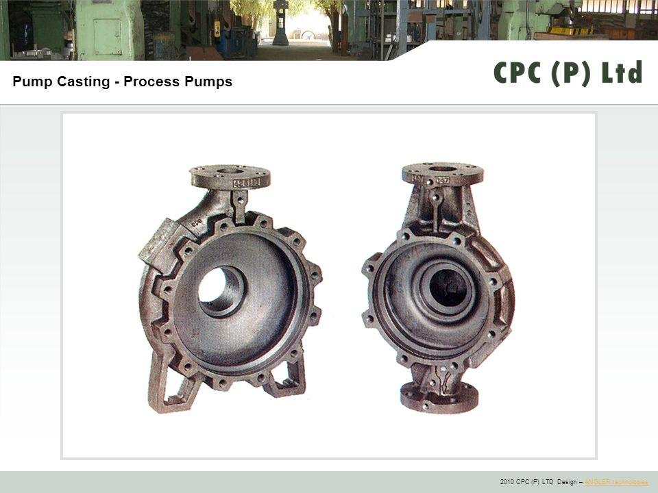 2010 CPC (P) LTD Design – ANGLER technologiesANGLER technologies Pump Casting - Process Pumps