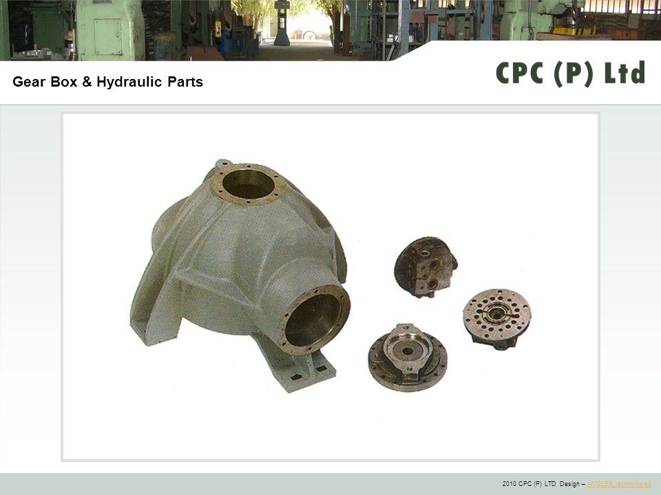 2010 CPC (P) LTD Design – ANGLER technologiesANGLER technologies Gear Box & Hydraulic Parts