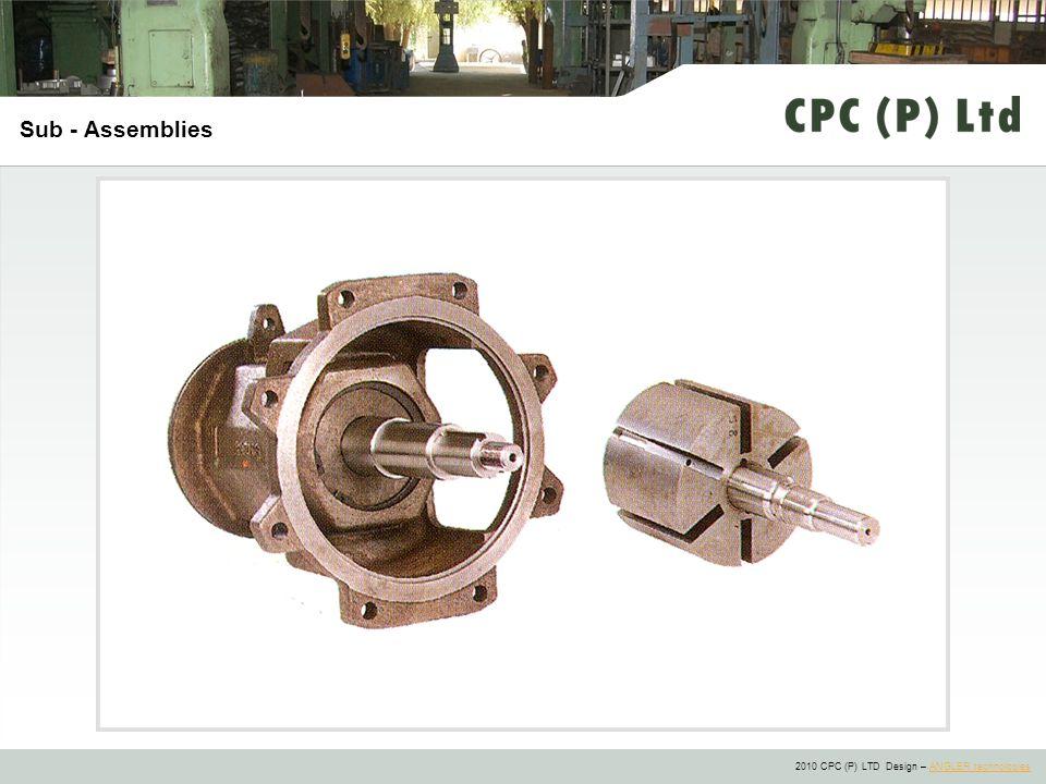 2010 CPC (P) LTD Design – ANGLER technologiesANGLER technologies Sub - Assemblies