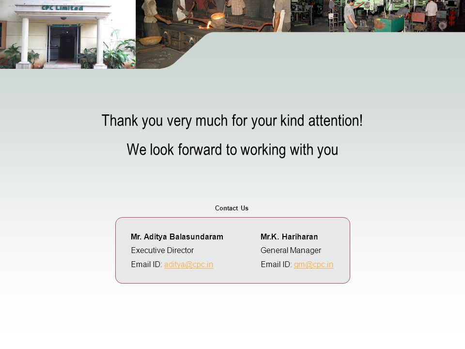 Thank you very much for your kind attention.We look forward to working with you Mr.