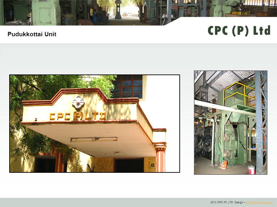 2010 CPC (P) LTD Design – ANGLER technologiesANGLER technologies Pudukkottai Unit