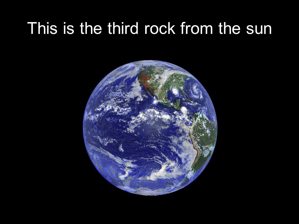 This is the third rock from the sun