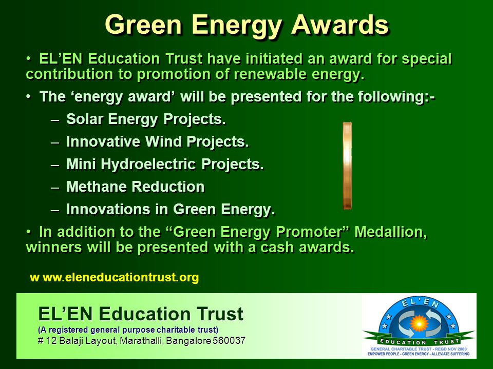 Green Energy Awards EL'EN Education Trust have initiated an award for special contribution to promotion of renewable energy. The 'energy award' will b