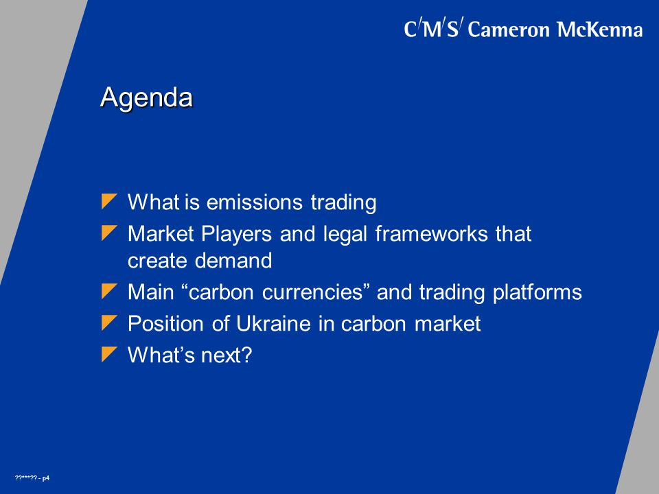 "??***?? - p4 Agenda  What is emissions trading  Market Players and legal frameworks that create demand  Main ""carbon currencies"" and trading platfo"