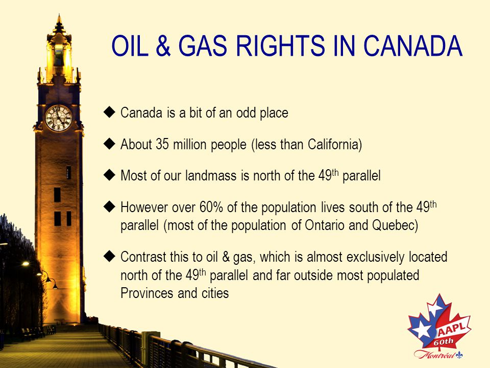 PROVINCIAL JURISDICTION   These Constitutional powers result in Provinces being the primary owner andregulator of oil & gas activities in Canada.