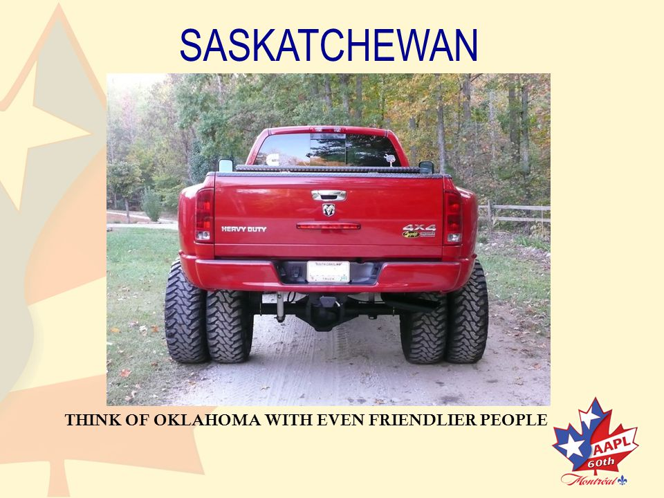 SASKATCHEWAN THINK OF OKLAHOMA WITH EVEN FRIENDLIER PEOPLE