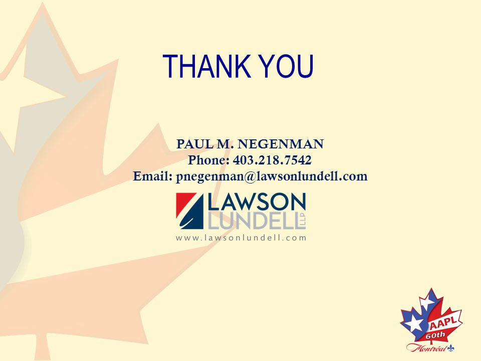 THANK YOU PAUL M. NEGENMAN Phone: 403.218.7542 Email: pnegenman@lawsonlundell.com