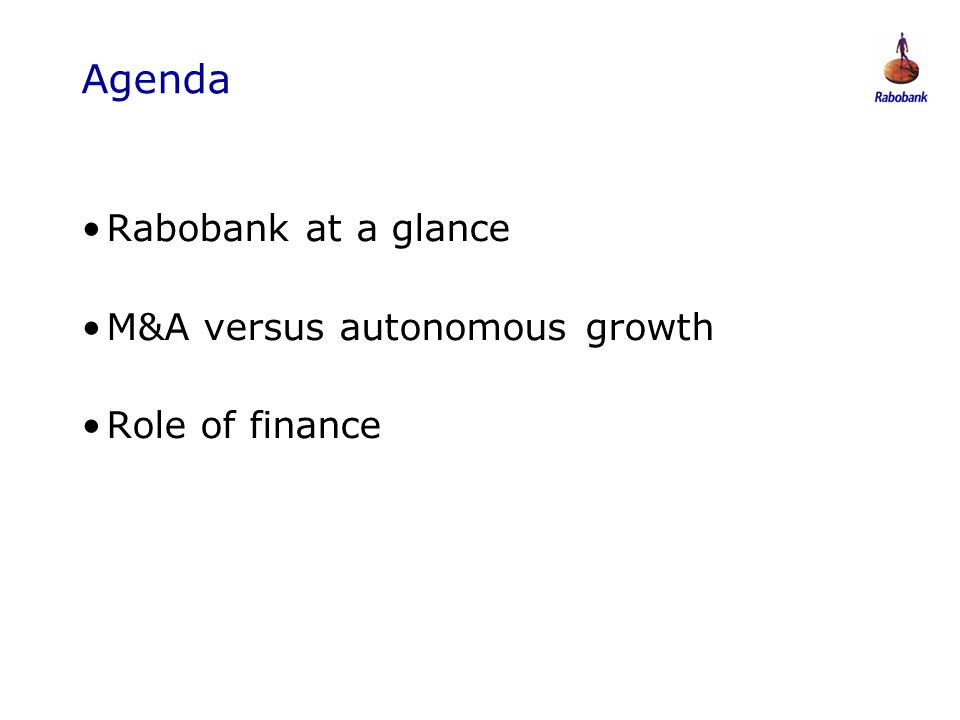 0806047 Agenda Rabobank at a glance M&A versus autonomous growth Role of finance