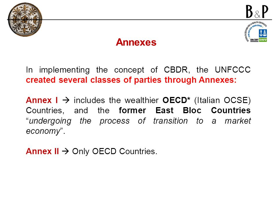 In implementing the concept of CBDR, the UNFCCC created several classes of parties through Annexes: Annex I  includes the wealthier OECD* (Italian OC