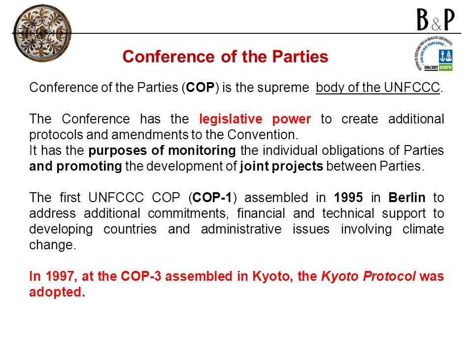 Conference of the Parties Conference of the Parties (COP) is the supreme body of the UNFCCC. The Conference has the legislative power to create additi