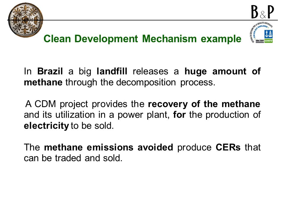 Clean Development Mechanism example In Brazil a big landfill releases a huge amount of methane through the decomposition process. A CDM project provid
