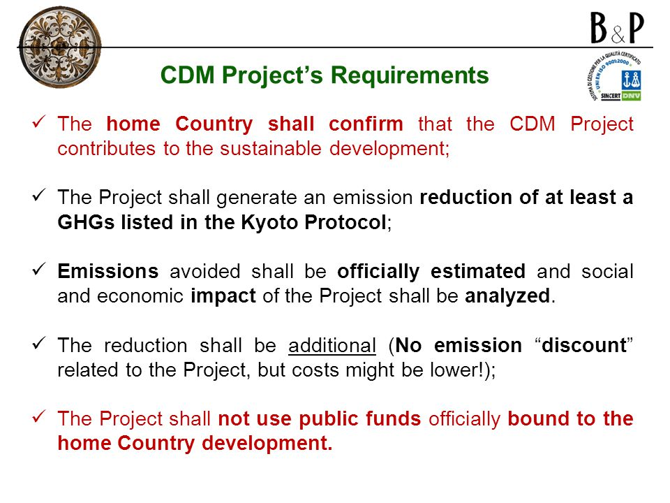 CDM Project's Requirements The home Country shall confirm that the CDM Project contributes to the sustainable development; The Project shall generate