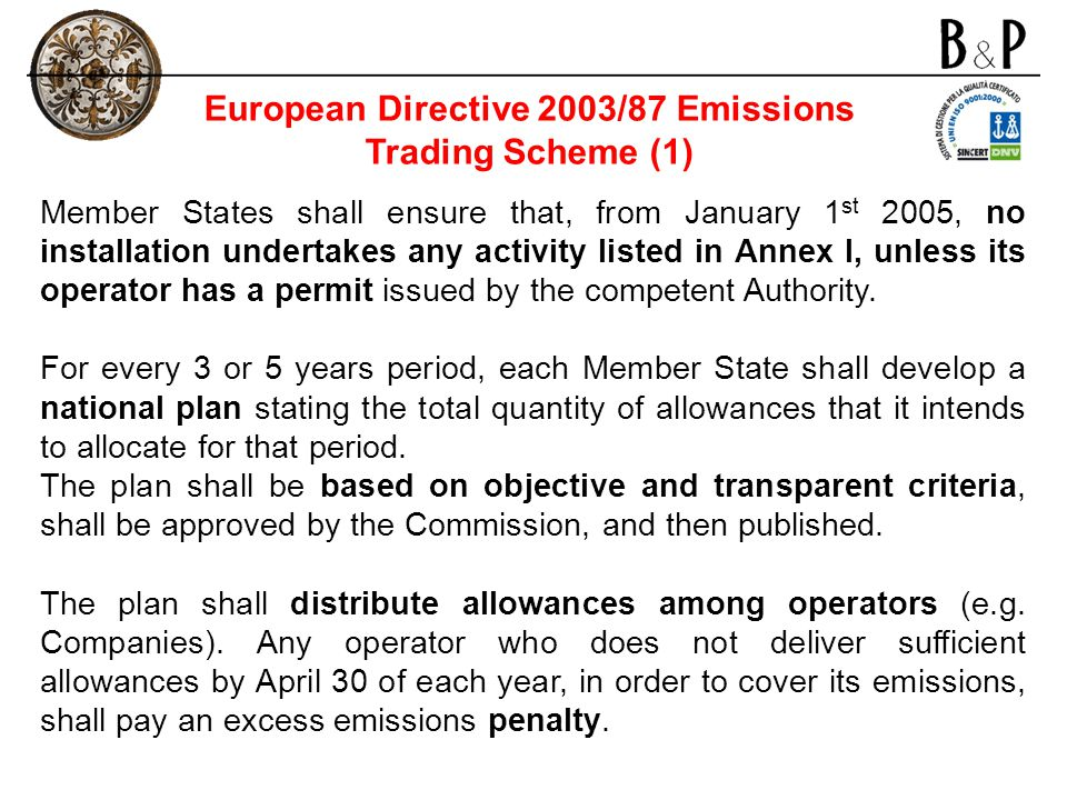 European Directive 2003/87 Emissions Trading Scheme (1) Member States shall ensure that, from January 1 st 2005, no installation undertakes any activi