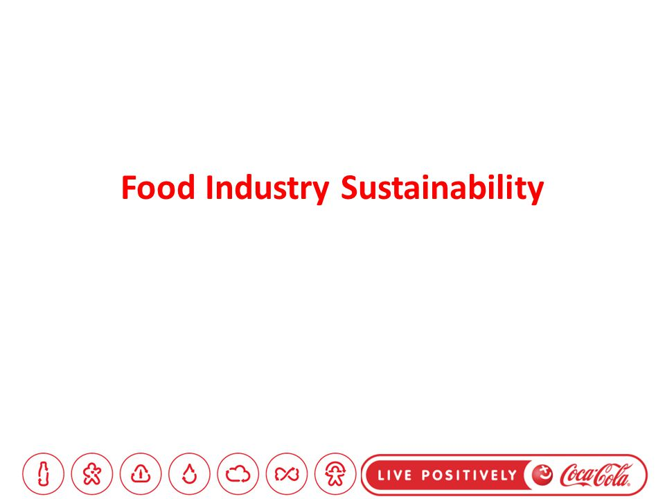 Issues significantly affecting the Food Industry Sustainability 1.Obesity 2.Waste from packaging 3.Resources depleting 4.CO2 reduction 5.Mandatory carbon reporting 6.Environmental footprint 7.NGO Relationships