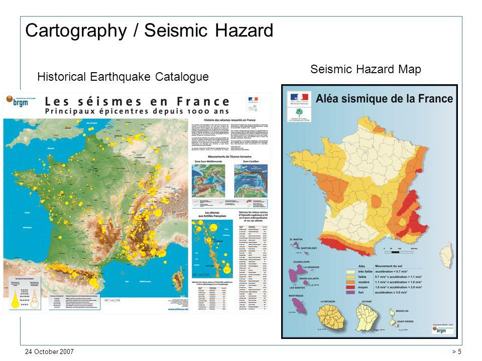 24 October 2007 > 5 Cartography / Seismic Hazard Historical Earthquake Catalogue Seismic Hazard Map