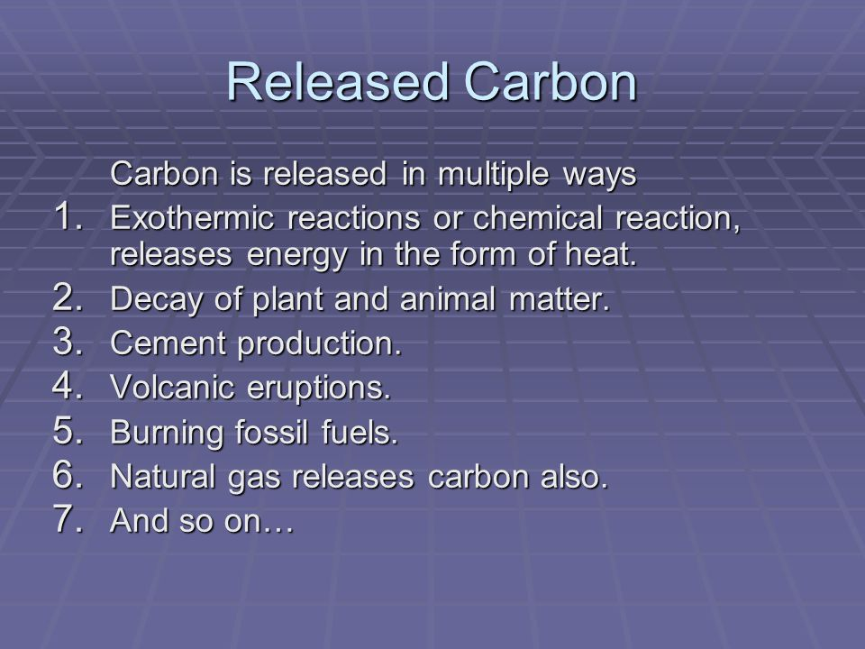 Released Carbon Carbon is released in multiple ways 1.