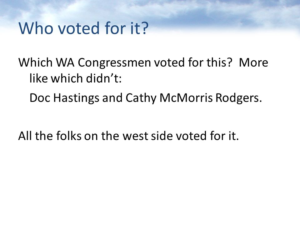 Who voted for it? Which WA Congressmen voted for this? More like which didn't: Doc Hastings and Cathy McMorris Rodgers. All the folks on the west side