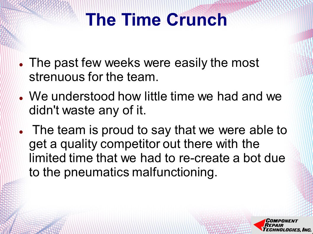 The Time Crunch The past few weeks were easily the most strenuous for the team.